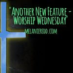 Another New Feature on the blog – Worship Wednesday