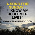 """A Song for Sunday – """"I Know My Redeemer Lives"""""""