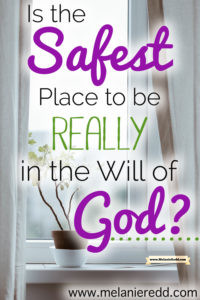 """We hear it said often, """"The safest place to be is in the will of God."""" It sounds very comforting and true, but is it biblical? Is it true? That's the trust we are considering today on the blog. Why not stop by for a visit?"""