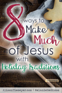 """Jesus is the reason for the season."" We hear that phrase everywhere, don't we? Yet, so often, we rush our way through the holiday season with little thought about Jesus, the gift of His life, or the significance of His love. This article will share 8 ways we can do a better job of keeping Christ at the center of our holiday traditions."