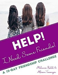 Are you looking to make more meaningful friendships? Try this resource: Help! I Need Friends!
